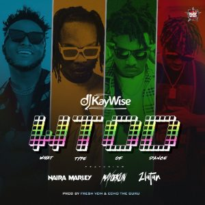 "DJ Kaywise x Mayorkun, Naira Marley, Zlatan – ""What Type Of Dance"""